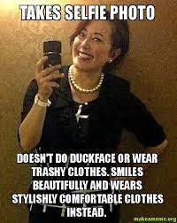 Meme Selfie - takes selfie photo doesn t do duckface or wear trashy clothes