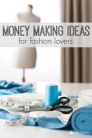 5 money making ideas for fashion lovers frugal fanatic