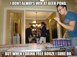 Beer Pong Meme - dont always win at beer pong