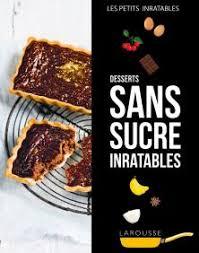 larousse cuisine dessert desserts sans sucre inratables petits inratables livre de