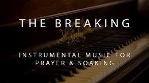 the breaking instrumental prayer worship u0026 soaking music