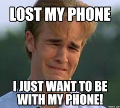 Phone Memes - lost my phone i just want to be with my phone other pinterest