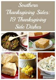 southern thanksgiving sides 19 thanksgiving side dishes