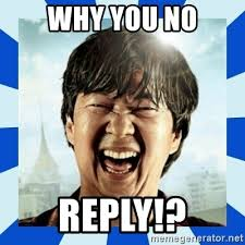 Why You No Reply Meme - why you no reply mr chow hangover meme generator