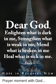 Dear God Meme - dear god enlighten what is dark in me strengthen what is weak in me