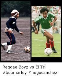 Reggae Meme - m reggae boyz vs el tri bobmarley hugosanchez reggae meme on