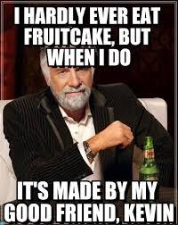 Fruitcake Meme - i hardly ever eat fruitcake but when i do on memegen