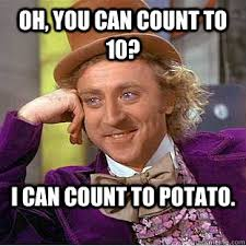 Count To Potato Meme - oh you can count to 10 i can count to potato condescending