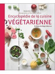 cuisiner vegetarien encyclopédie de la cuisine végétarienne d estérelle payany
