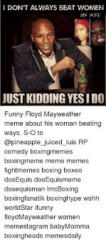 Funny Dos Equis Memes - don t always beat women my wife just kidding yes ido funny floyd