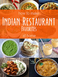 cuisine at home indian restaurant favorites at home recipes noshon it