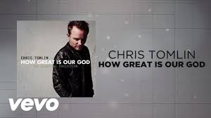 Home Chris Tomlin by Chris Tomlin How Great Is Our God Lyrics And Chords Youtube