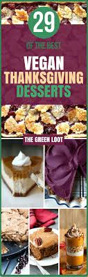 the best 29 vegan thanksgiving dessert recipes the green loot