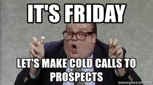 Cold Calling Meme - it s friday let s make cold calls to prospects chris farley