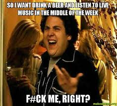 Meme Live - so i want drink a beer and listen to live music in the middle of the