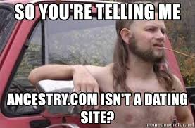 Meme Dating Site - so you re telling me ancestry com isn t a dating site white