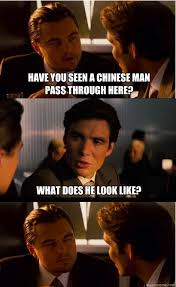 Chinese Man Meme - have you seen a chinese man pass through here what does he look