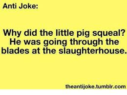 Anti Joke Meme - anti joke why did the little pig squeal he was going through the