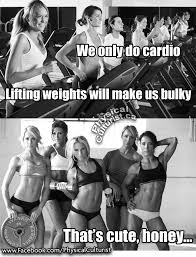 Woman Lifting Weights Meme - we only do cardio lifting weights will make us bulky physical