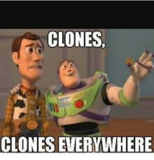Everywhere Meme - clones clones everywhere meme on me me