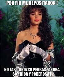 Funny Memes Spanish - por fin me depositaron no las conozco perras ahora soy rica y