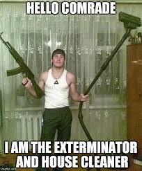 Exterminator Meme - russian ak and vacuum man imgflip