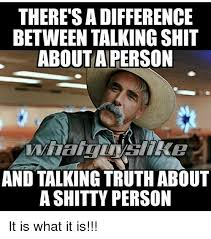 Shit Talking Memes - there s a difference between talking shit about a person and