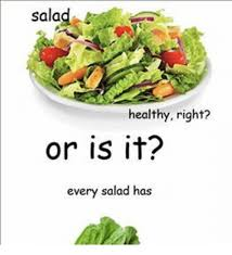 Salad Meme - salad healthy right or is it every salad has right meme on me me