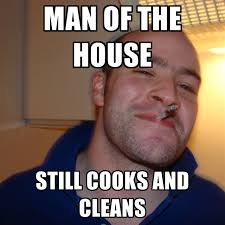 man of the house still cooks and cleans create meme