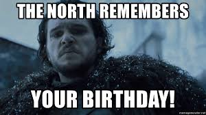Game Of Thrones Birthday Meme - the north remembers your birthday game of thrones jon snow