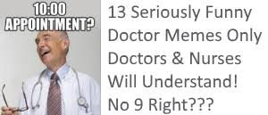 Funny Doctor Memes - 13 seriously funny doctor memes only doctors nurses will understand