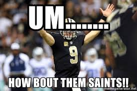 Cowboys Saints Meme - um how bout them saints saints vs cowboys meme generator