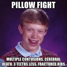 Pillow Fight Meme - pillow fight multiple contusions cerebral death 3 teeths less