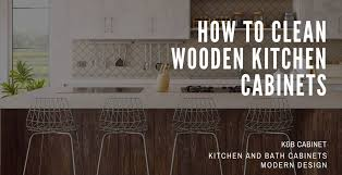 what should you use to clean wooden kitchen cabinets how to clean wooden kitchen cabinets detailed 2020