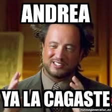 Meme Andrea - meme ancient aliens andrea ya la cagaste 4309632