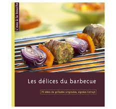 colruyt recettes de cuisine les délices du barbecue colruyt