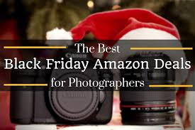 top black friday amazon the best black friday amazon deals for photographers