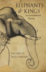 elephants and kings an environmental history trautmann