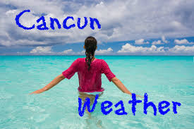 how is the weather in cancun cancun mexico weather
