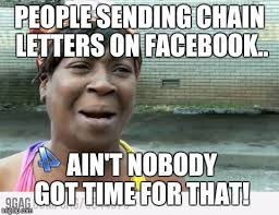 Meme Letters - people sending chain letters on facebook ain t nobody got time for