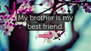 Best Friend Wallpapers by Erinn Smart Quote U201cmy Brother Is My Best Friend U201d 5 Wallpapers