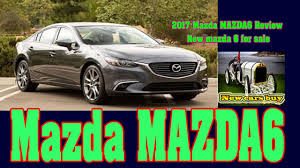 new cars for sale mazda 2017 mazda mazda6 review new mazda 6 for sale new cars buy youtube