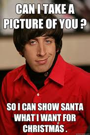 All I Want For Christmas Is You Meme - can i take a picture of you so i can show santa what i want for