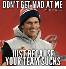 Patriots Suck Meme - 25 best memes about your team sucks your team sucks memes