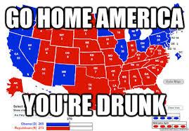America Memes - go home america you re drunk drunk america quickmeme