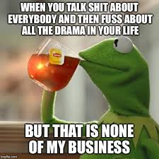 Talk Shit Meme - but thats none of my business meme imgflip