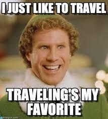 Travel Meme - i just like to travel buddy the elf meme on memegen