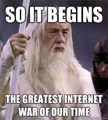 Greatest Internet Memes - so it begins the greatest internet war of our time so it begins