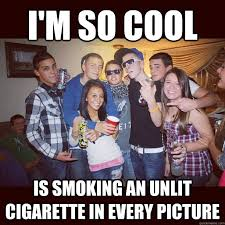 Anti Smoking Meme - i m so cool is smoking an unlit cigarette in every picture