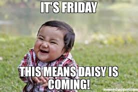 Memes Means - it s friday this means daisy is coming meme evil toddler 29489